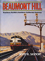 Beaumont Hill SP's Southern California Gateway, by John R. Signor