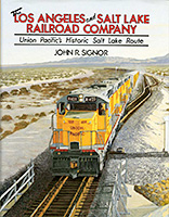 Los Angeles & Salt Lake Railroad, by John R. Signor