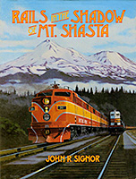 Rails in the Shadow of Mt. Shasta, by John R. Signor