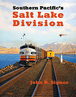 Southern Pacific's Salt Lake Division, by John R. Signor