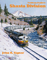 Southern Pacific's Shasta Division, by John R. Signor